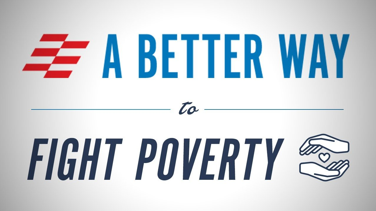 A Better Way >> Speaker Paul Ryan S A Better Way To Fight Poverty Initiative